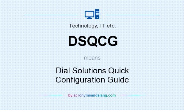What does DSQCG mean? It stands for Dial Solutions Quick Configuration Guide