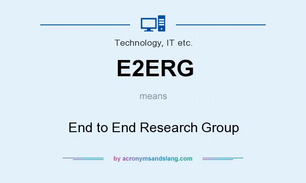 What does E2ERG mean? It stands for End to End Research Group