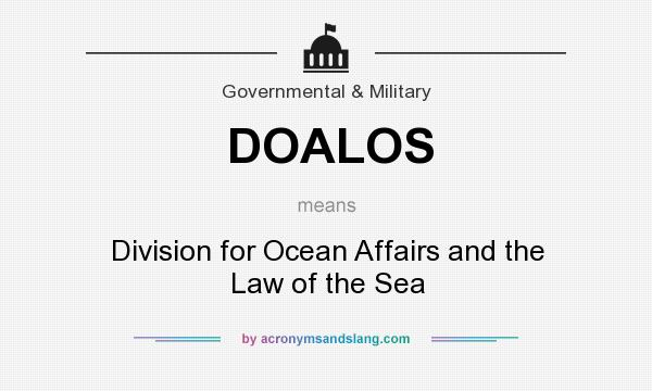 What does DOALOS mean? It stands for Division for Ocean Affairs and the Law of the Sea