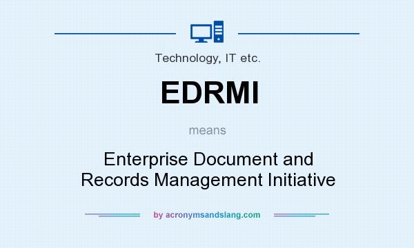 What does EDRMI mean? It stands for Enterprise Document and Records Management Initiative