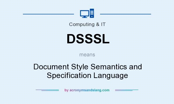 What does DSSSL mean? It stands for Document Style Semantics and Specification Language