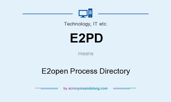 What does E2PD mean? It stands for E2open Process Directory