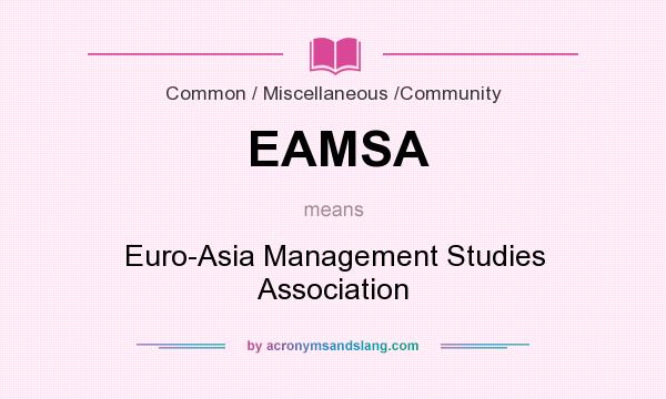 What does EAMSA mean? It stands for Euro-Asia Management Studies Association