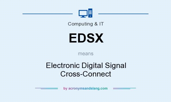 What does EDSX mean? It stands for Electronic Digital Signal Cross-Connect