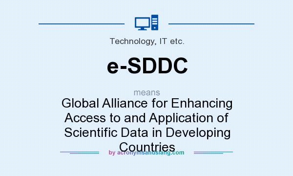 What does e-SDDC mean? It stands for Global Alliance for Enhancing Access to and Application of Scientific Data in Developing Countries