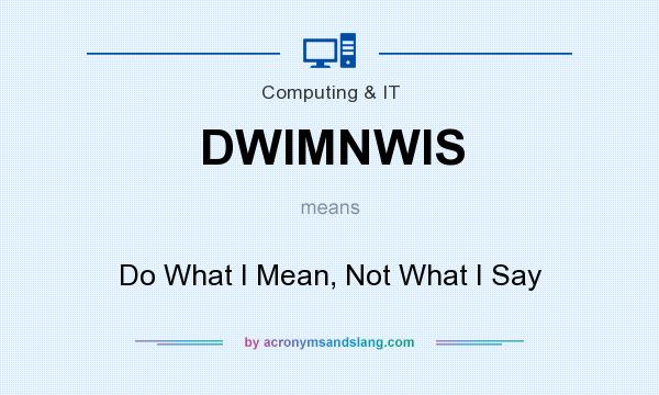 What does DWIMNWIS mean? - Definition of DWIMNWIS - DWIMNWIS stands