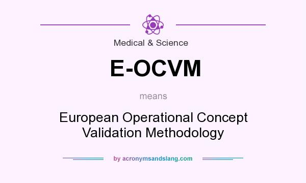 What does E-OCVM mean? It stands for European Operational Concept Validation Methodology