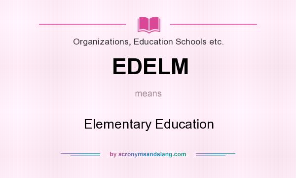 What does EDELM mean? It stands for Elementary Education