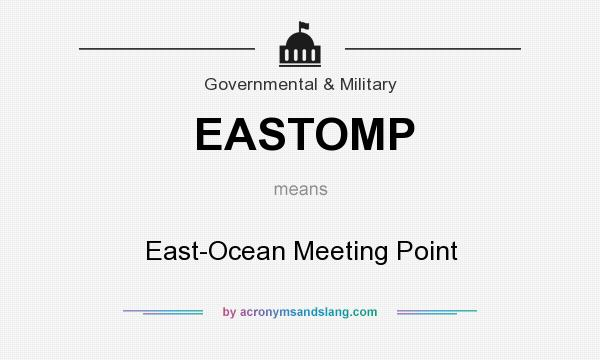 What does EASTOMP mean? It stands for East-Ocean Meeting Point