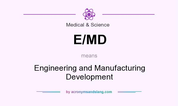 What does E/MD mean? It stands for Engineering and Manufacturing Development