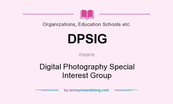 What Does Dpsig Mean Definition Of Dpsig Dpsig Stands For Digital Photography Special Interest Group By Acronymsandslang Com