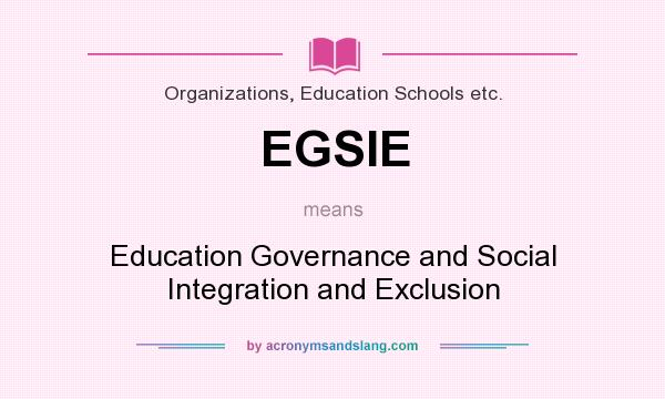 What does EGSIE mean? It stands for Education Governance and Social Integration and Exclusion
