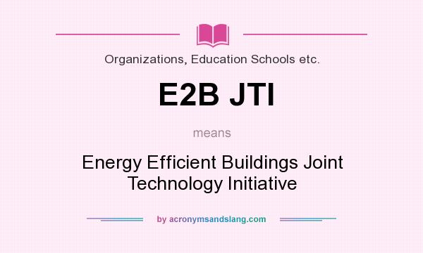 What does E2B JTI mean? It stands for Energy Efficient Buildings Joint Technology Initiative