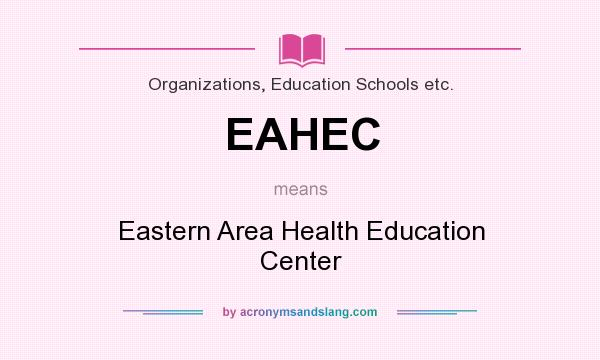 What does EAHEC mean? It stands for Eastern Area Health Education Center