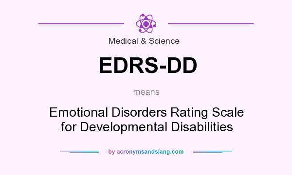 What does EDRS-DD mean? It stands for Emotional Disorders Rating Scale for Developmental Disabilities