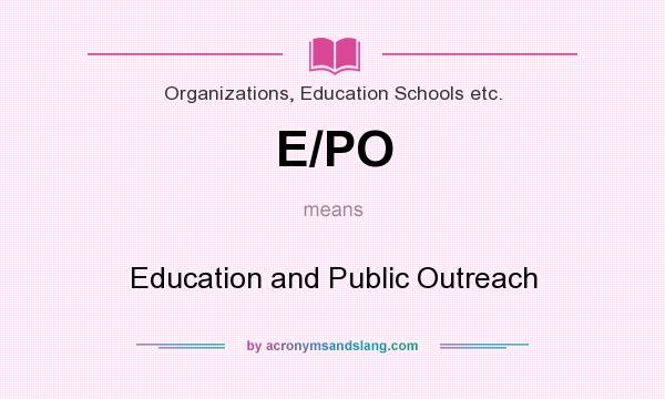 What does E/PO mean? It stands for Education and Public Outreach