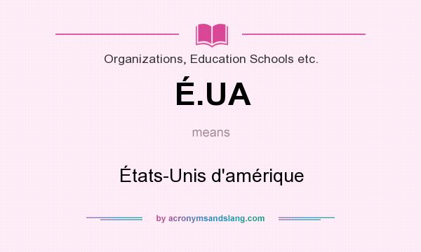 What does É.UA mean? It stands for États-Unis d`amérique