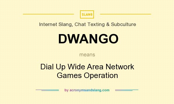 What does DWANGO mean? It stands for Dial Up Wide Area Network Games Operation