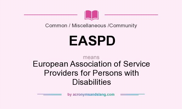 What does EASPD mean? It stands for European Association of Service Providers for Persons with Disabilities