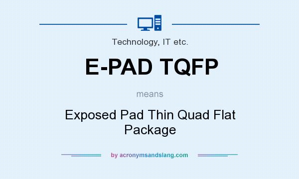 What does E-PAD TQFP mean? It stands for Exposed Pad Thin Quad Flat Package