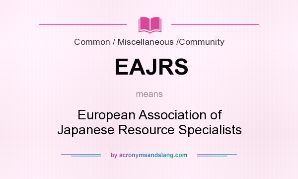 What does EAJRS mean? It stands for European Association of Japanese Resource Specialists