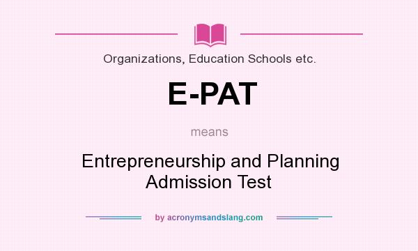 What does E-PAT mean? It stands for Entrepreneurship and Planning Admission Test