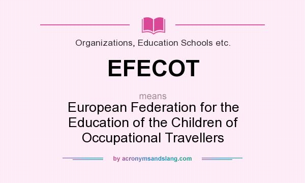 What does EFECOT mean? It stands for European Federation for the Education of the Children of Occupational Travellers