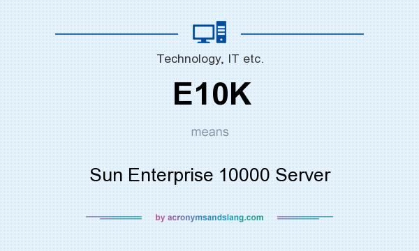 What does E10K mean? It stands for Sun Enterprise 10000 Server