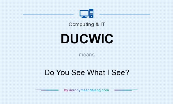 What does DUCWIC mean? It stands for Do You See What I See?