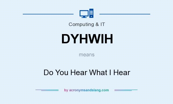 What does DYHWIH mean? It stands for Do You Hear What I Hear