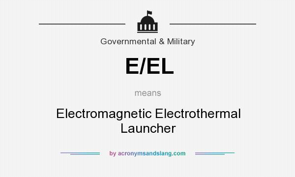 What does E/EL mean? It stands for Electromagnetic Electrothermal Launcher