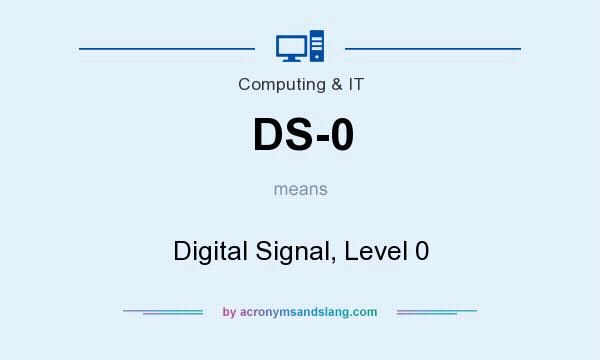 What does DS-0 mean? It stands for Digital Signal, Level 0