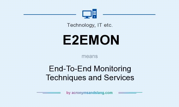 What does E2EMON mean? It stands for End-To-End Monitoring Techniques and Services