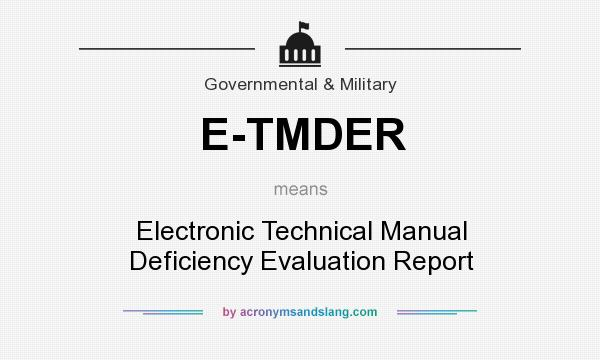 What does E-TMDER mean? It stands for Electronic Technical Manual Deficiency Evaluation Report