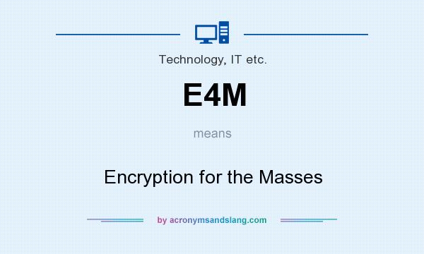 What does E4M mean? It stands for Encryption for the Masses