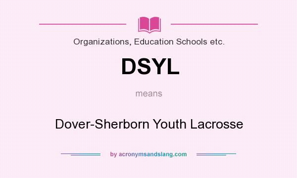 What does DSYL mean? It stands for Dover-Sherborn Youth Lacrosse