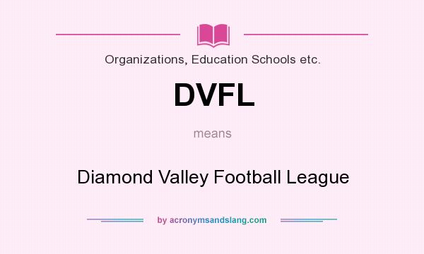 What does DVFL mean? It stands for Diamond Valley Football League