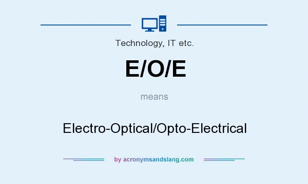 What does E/O/E mean? It stands for Electro-Optical/Opto-Electrical