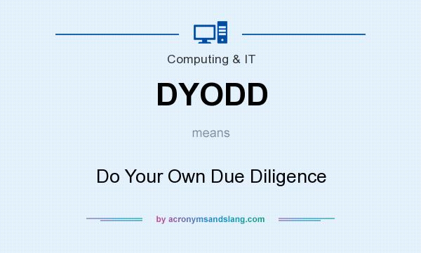 What does DYODD mean? It stands for Do Your Own Due Diligence