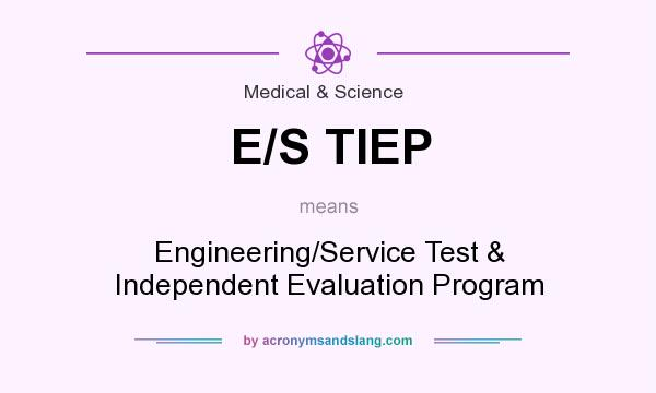 What does E/S TIEP mean? It stands for Engineering/Service Test & Independent Evaluation Program