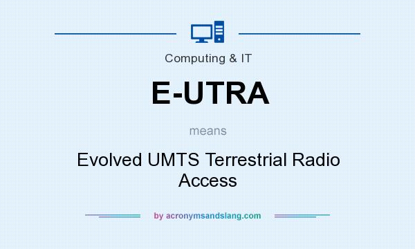 What does E-UTRA mean? It stands for Evolved UMTS Terrestrial Radio Access