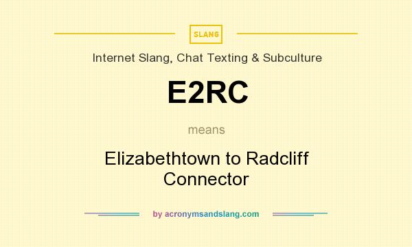 What does E2RC mean? It stands for Elizabethtown to Radcliff Connector