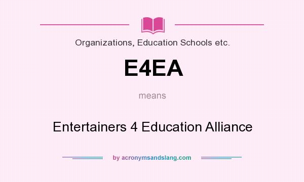 What does E4EA mean? It stands for Entertainers 4 Education Alliance