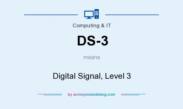 What does DS-3 mean? It stands for Digital Signal, Level 3