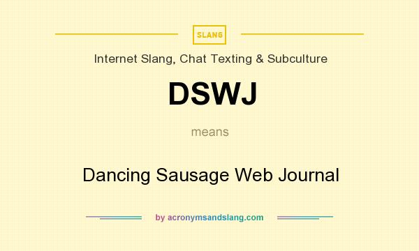 What does DSWJ mean? It stands for Dancing Sausage Web Journal