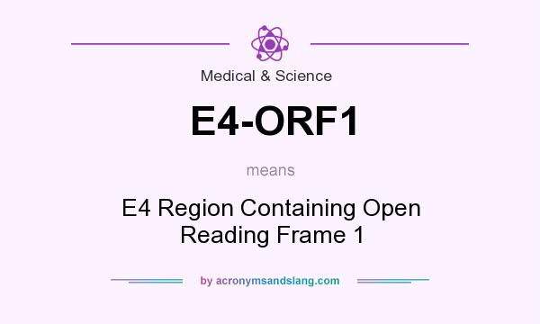 What does E4-ORF1 mean? It stands for E4 Region Containing Open Reading Frame 1