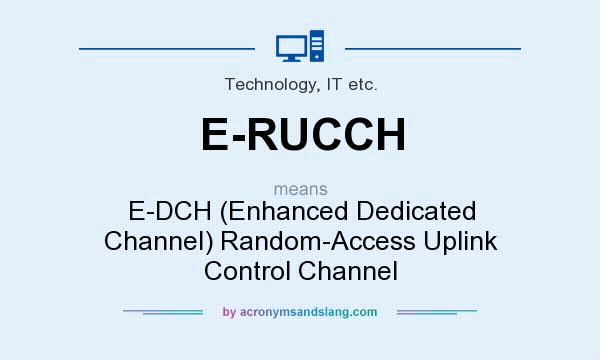 What does E-RUCCH mean? It stands for E-DCH (Enhanced Dedicated Channel) Random-Access Uplink Control Channel