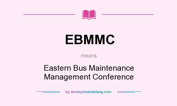 What does EBMMC mean? It stands for Eastern Bus Maintenance Management Conference