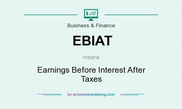 What does EBIAT mean? It stands for Earnings Before Interest After Taxes