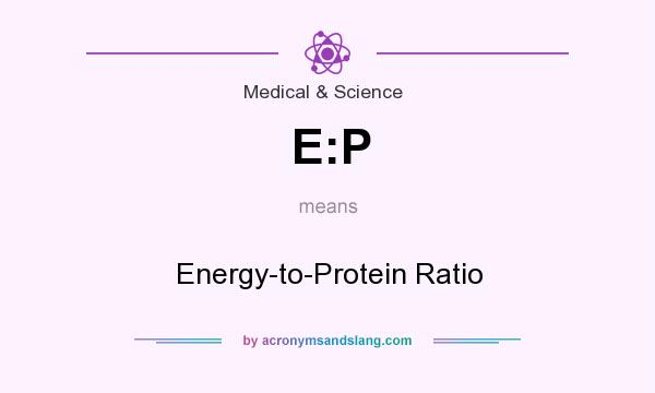 What does E:P mean? It stands for Energy-to-Protein Ratio